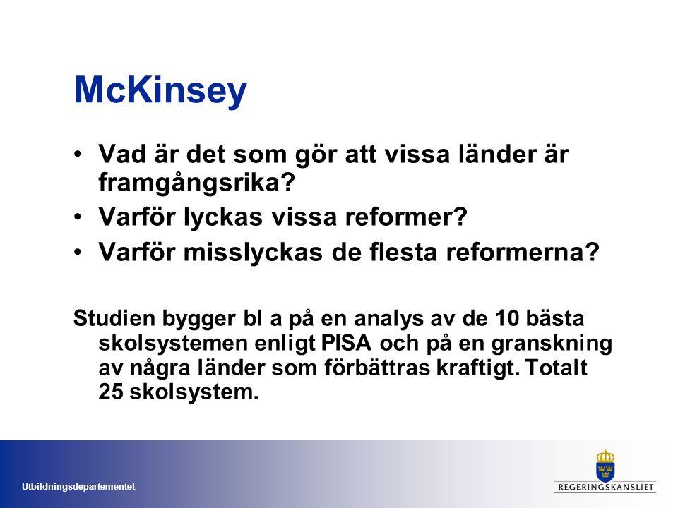 Utbildningsdepartementet McKinsey Vad är det som gör att vissa länder är framgångsrika? Varför lyckas vissa reformer? Varför misslyckas de flesta refo