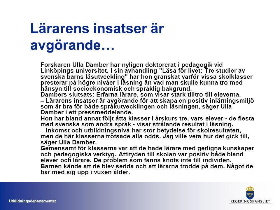 Utbildningsdepartementet Lärarens insatser är avgörande… Forskaren Ulla Damber har nyligen doktorerat i pedagogik vid Linköpings universitet. I sin av