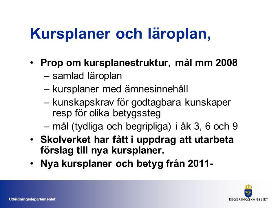 Utbildningsdepartementet Kursplaner och läroplan, Prop om kursplanestruktur, mål mm 2008 –samlad läroplan –kursplaner med ämnesinnehåll –kunskapskrav