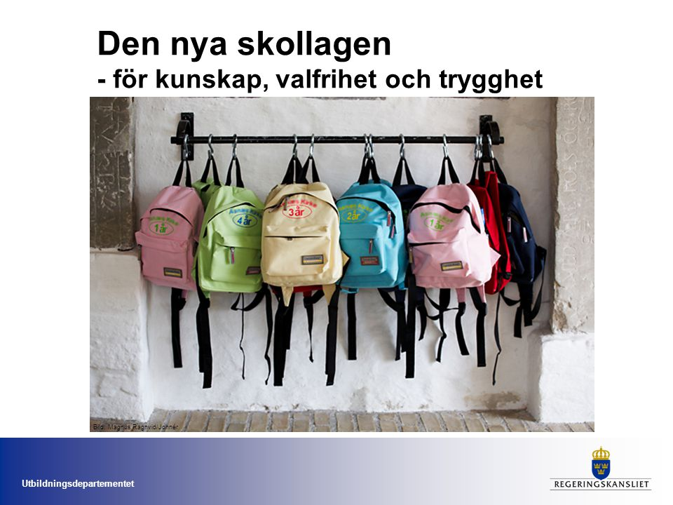 Utbildningsdepartementet Den nya skollagen - för kunskap, valfrihet och trygghet Bild: Magnus Ragnvid/Johnér