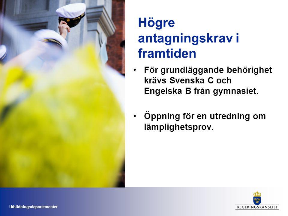 Utbildningsdepartementet Högre antagningskrav i framtiden För grundläggande behörighet krävs Svenska C och Engelska B från gymnasiet. Öppning för en u