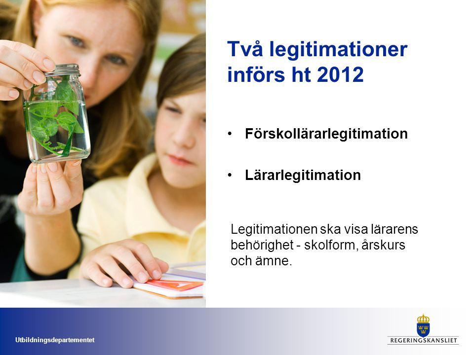 Utbildningsdepartementet Två legitimationer införs ht 2012 Förskollärarlegitimation Lärarlegitimation Legitimationen ska visa lärarens behörighet - sk