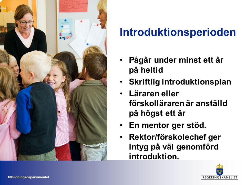 Utbildningsdepartementet Introduktionsperioden Pågår under minst ett år på heltid Skriftlig introduktionsplan Läraren eller förskolläraren är anställd