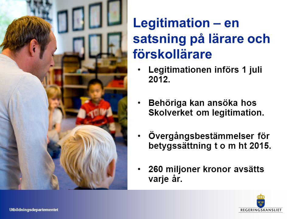Utbildningsdepartementet Legitimation – en satsning på lärare och förskollärare Legitimationen införs 1 juli 2012. Behöriga kan ansöka hos Skolverket