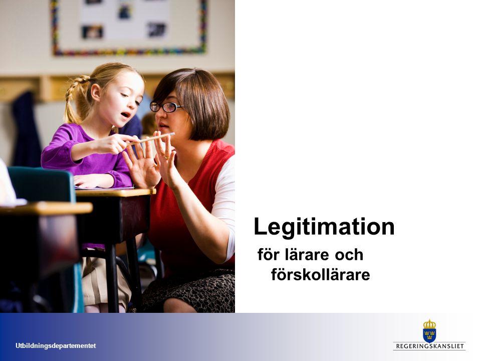 Utbildningsdepartementet Legitimation  för lärare och förskollärare