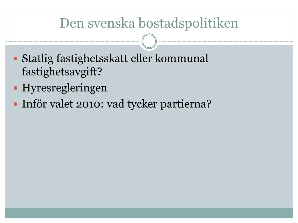 Statlig fastighetsskatt eller kommunal fastighetsavgift? Hyresregleringen Inför valet 2010: vad tycker partierna?