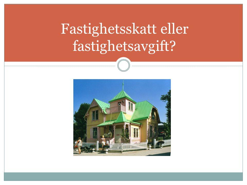 Fastighetsskatt eller fastighetsavgift?