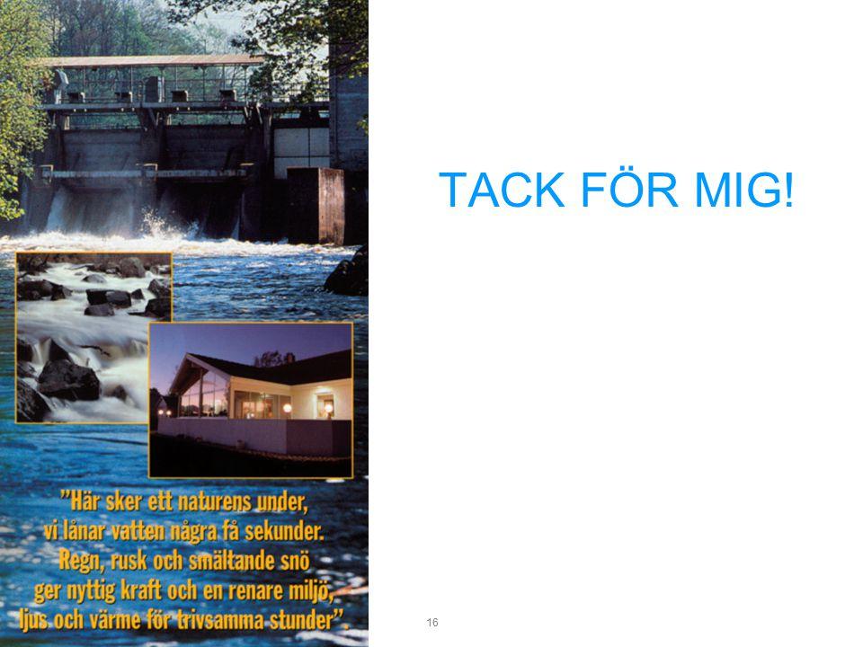 Småskalig vattenkraft. 2006-03-27 16 TACK FÖR MIG!