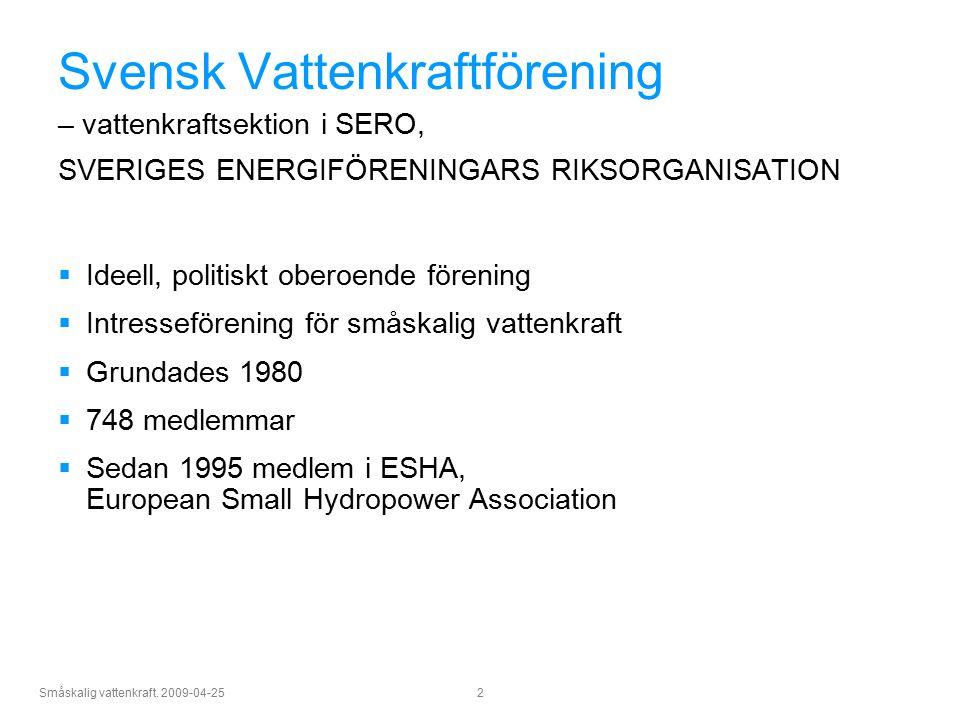 Småskalig vattenkraft. 2009-04-25 2 Svensk Vattenkraftförening – vattenkraftsektion i SERO, SVERIGES ENERGIFÖRENINGARS RIKSORGANISATION  Ideell, poli