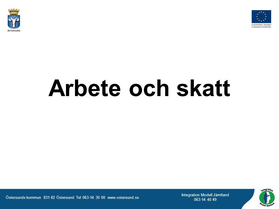 Östersunds kommun 831 82 Östersund Tel 063-14 30 00 www.ostersund.se Integration Modell Jämtland 063-14 40 49 Arbete och skatt