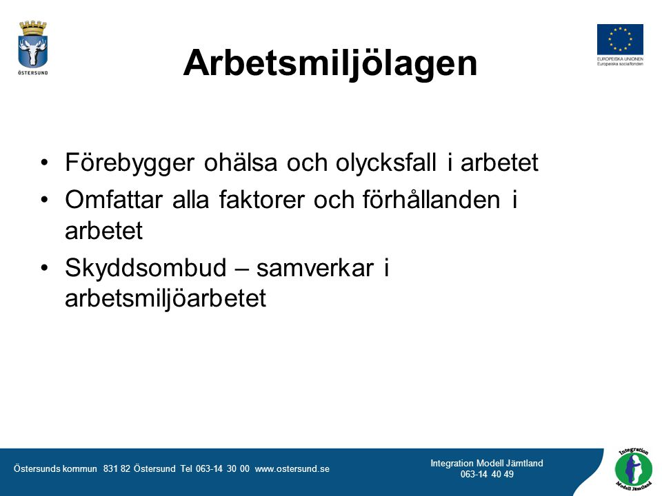 Östersunds kommun 831 82 Östersund Tel 063-14 30 00 www.ostersund.se Integration Modell Jämtland 063-14 40 49 Arbetsmiljölagen Förebygger ohälsa och o