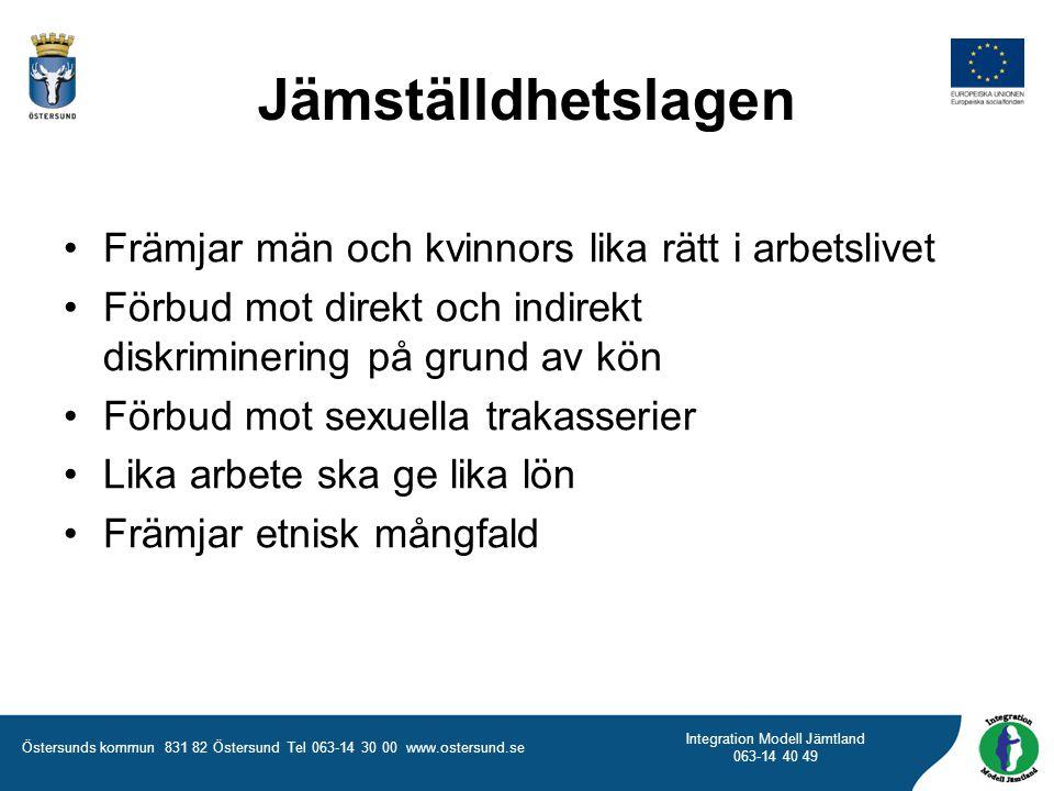 Östersunds kommun 831 82 Östersund Tel 063-14 30 00 www.ostersund.se Integration Modell Jämtland 063-14 40 49 Jämställdhetslagen Främjar män och kvinn