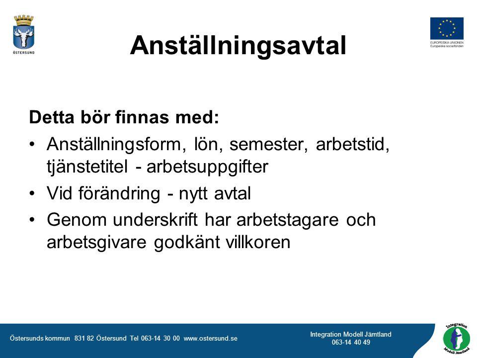 Östersunds kommun 831 82 Östersund Tel 063-14 30 00 www.ostersund.se Integration Modell Jämtland 063-14 40 49 Anställningsavtal Detta bör finnas med: