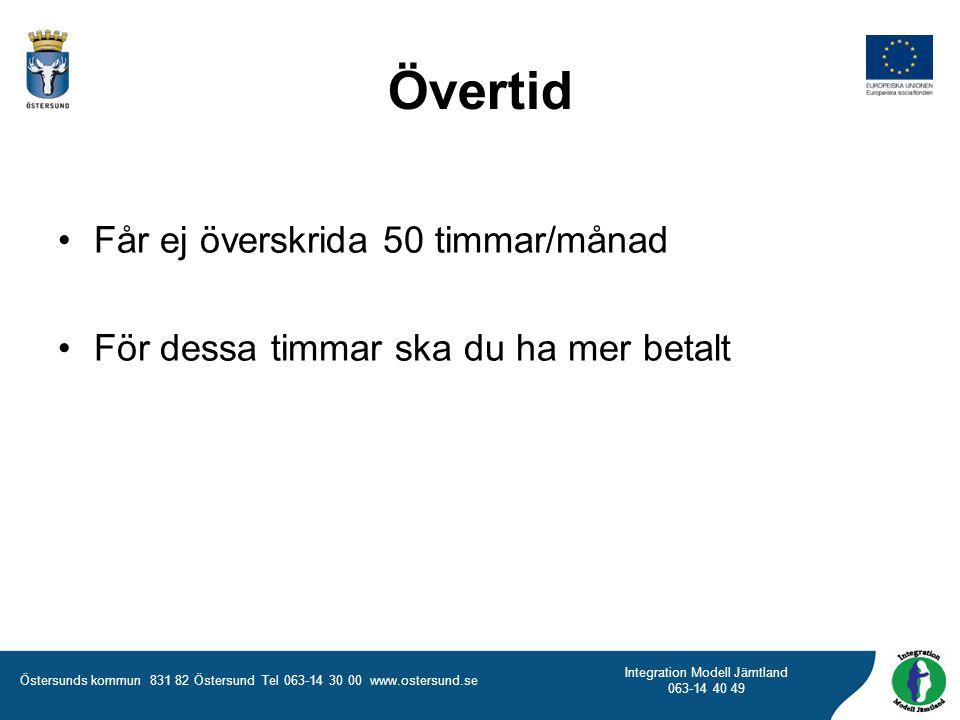 Östersunds kommun 831 82 Östersund Tel 063-14 30 00 www.ostersund.se Integration Modell Jämtland 063-14 40 49 Övertid Får ej överskrida 50 timmar/måna