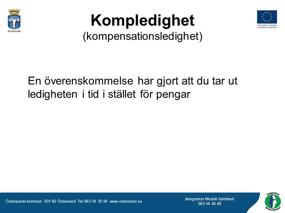 Östersunds kommun 831 82 Östersund Tel 063-14 30 00 www.ostersund.se Integration Modell Jämtland 063-14 40 49 Kompledighet (kompensationsledighet) En