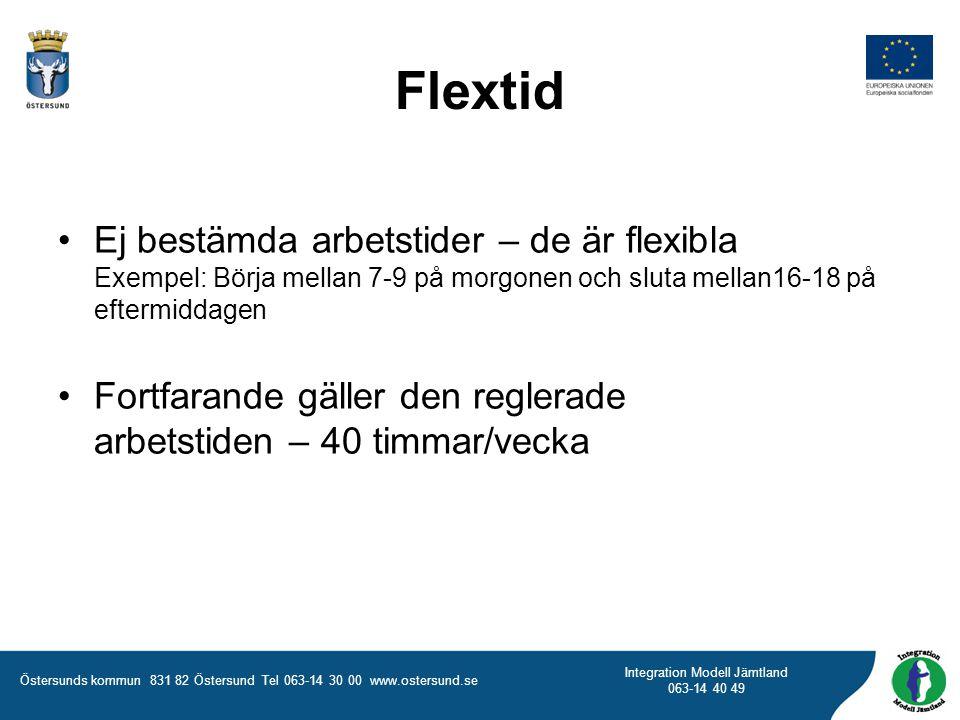 Östersunds kommun 831 82 Östersund Tel 063-14 30 00 www.ostersund.se Integration Modell Jämtland 063-14 40 49 Flextid Ej bestämda arbetstider – de är