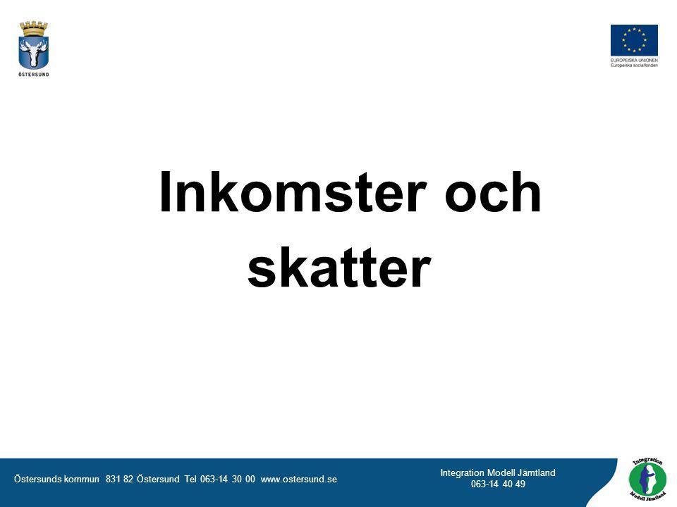 Östersunds kommun 831 82 Östersund Tel 063-14 30 00 www.ostersund.se Integration Modell Jämtland 063-14 40 49 Inkomster och skatter