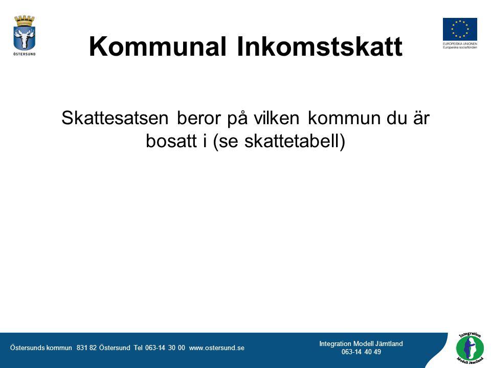 Östersunds kommun 831 82 Östersund Tel 063-14 30 00 www.ostersund.se Integration Modell Jämtland 063-14 40 49 Kommunal Inkomstskatt Skattesatsen beror
