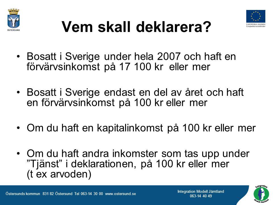 Östersunds kommun 831 82 Östersund Tel 063-14 30 00 www.ostersund.se Integration Modell Jämtland 063-14 40 49 Vem skall deklarera? Bosatt i Sverige un