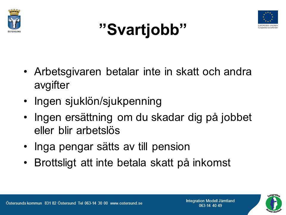 """Östersunds kommun 831 82 Östersund Tel 063-14 30 00 www.ostersund.se Integration Modell Jämtland 063-14 40 49 """"Svartjobb"""" Arbetsgivaren betalar inte i"""