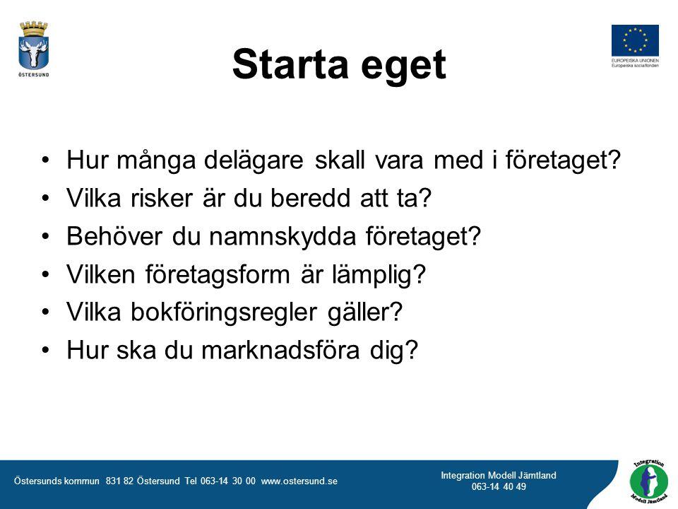 Östersunds kommun 831 82 Östersund Tel 063-14 30 00 www.ostersund.se Integration Modell Jämtland 063-14 40 49 Starta eget Hur många delägare skall var