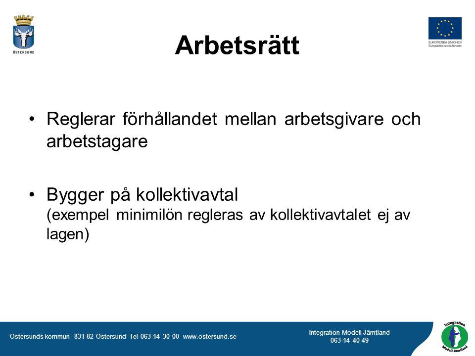Östersunds kommun 831 82 Östersund Tel 063-14 30 00 www.ostersund.se Integration Modell Jämtland 063-14 40 49 Arbetsrätt Reglerar förhållandet mellan