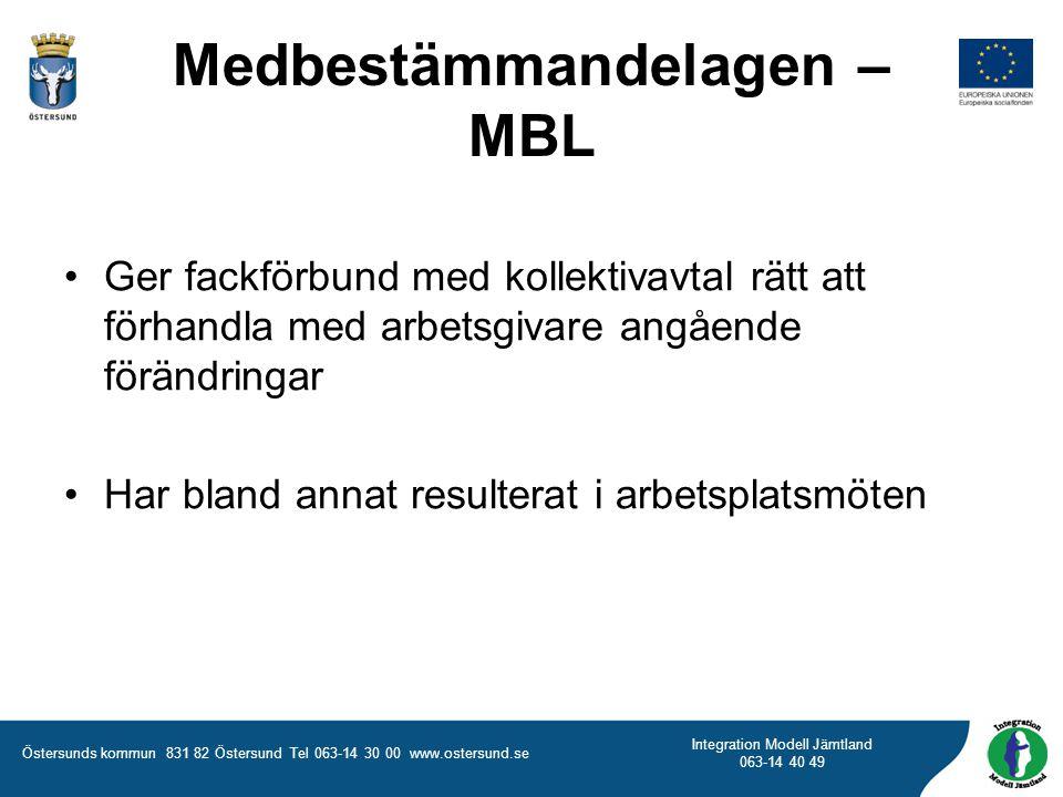 Östersunds kommun 831 82 Östersund Tel 063-14 30 00 www.ostersund.se Integration Modell Jämtland 063-14 40 49 Medbestämmandelagen – MBL Ger fackförbun