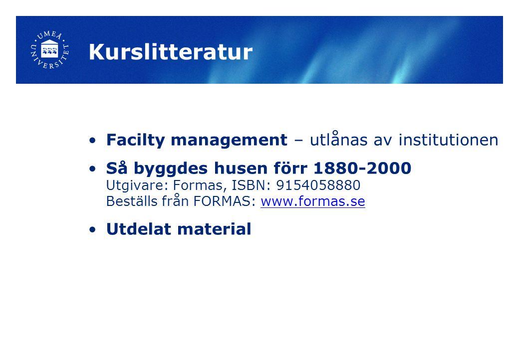 Kurslitteratur Facilty management – utlånas av institutionen Så byggdes husen förr 1880-2000 Utgivare: Formas, ISBN: 9154058880 Beställs från FORMAS: