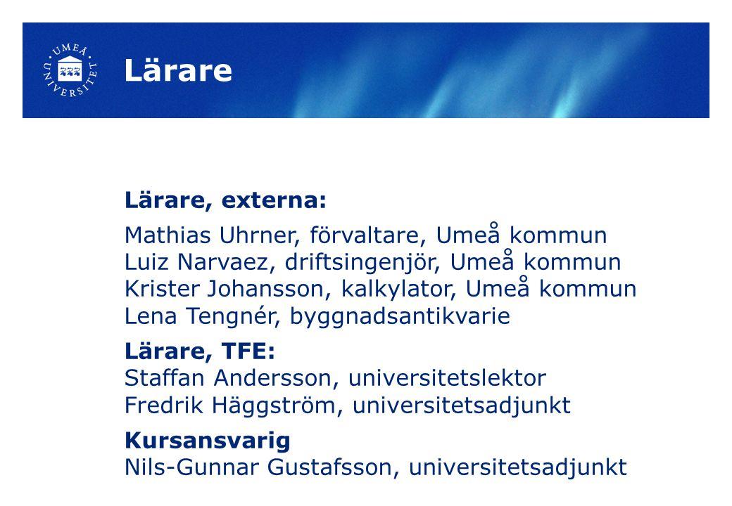 Lärare Lärare, externa: Mathias Uhrner, förvaltare, Umeå kommun Luiz Narvaez, driftsingenjör, Umeå kommun Krister Johansson, kalkylator, Umeå kommun L