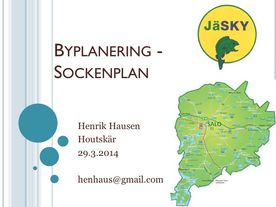 B YPLANERING - S OCKENPLAN Henrik Hausen Houtskär 29.3.2014 henhaus@gmail.com
