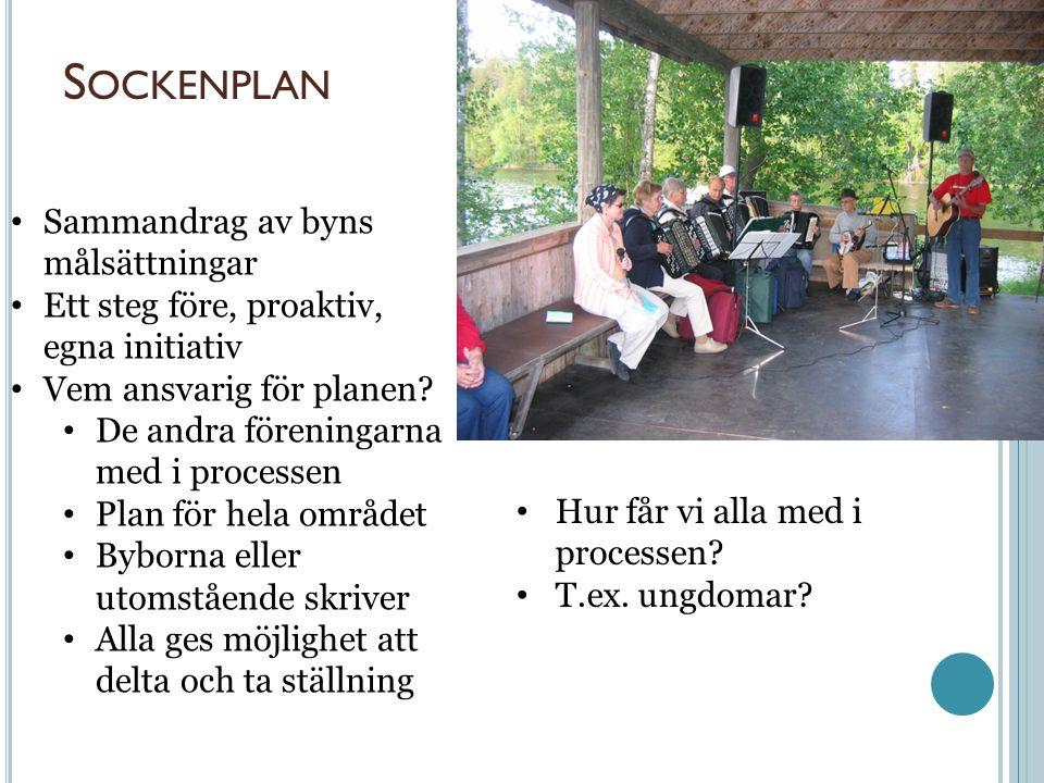 S OCKENPLAN Sammandrag av byns målsättningar Ett steg före, proaktiv, egna initiativ Vem ansvarig för planen.