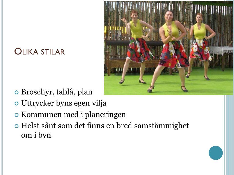 O LIKA STILAR Broschyr, tablå, plan Uttrycker byns egen vilja Kommunen med i planeringen Helst sånt som det finns en bred samstämmighet om i byn