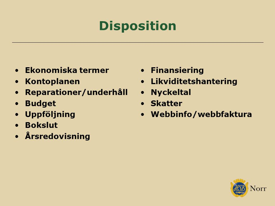 Disposition Ekonomiska termer Kontoplanen Reparationer/underhåll Budget Uppföljning Bokslut Årsredovisning Finansiering Likviditetshantering Nyckeltal