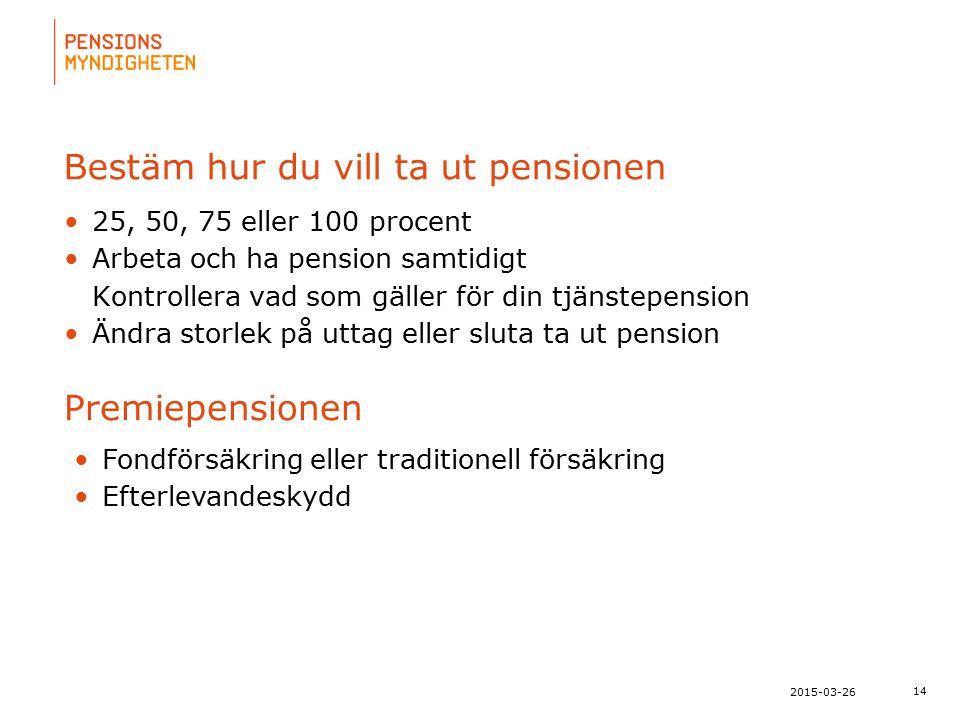 För att uppdatera sidfotstexten, gå till menyn: Visa/Sidhuvud och sidfot... 14 2015-03-26 Bestäm hur du vill ta ut pensionen 25, 50, 75 eller 100 proc