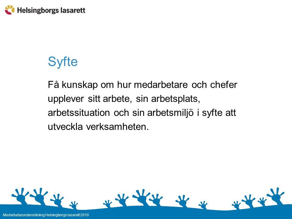 Medarbetarundersökning Helsingborgs lasarett 2010 Syfte Få kunskap om hur medarbetare och chefer upplever sitt arbete, sin arbetsplats, arbetssituation och sin arbetsmiljö i syfte att utveckla verksamheten.
