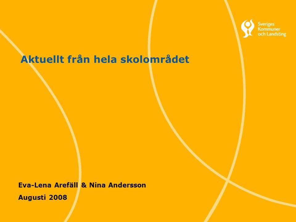 1 Svenska Kommunförbundet och Landstingsförbundet i samverkan Aktuellt från hela skolområdet Eva-Lena Arefäll & Nina Andersson Augusti 2008