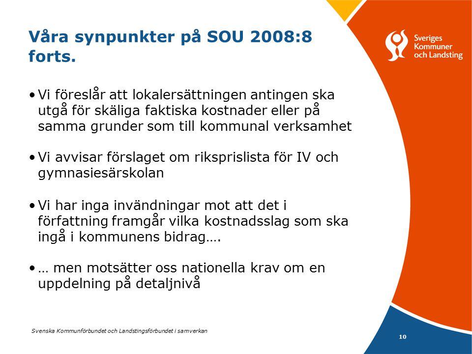 Svenska Kommunförbundet och Landstingsförbundet i samverkan 10 Våra synpunkter på SOU 2008:8 forts. Vi föreslår att lokalersättningen antingen ska utg