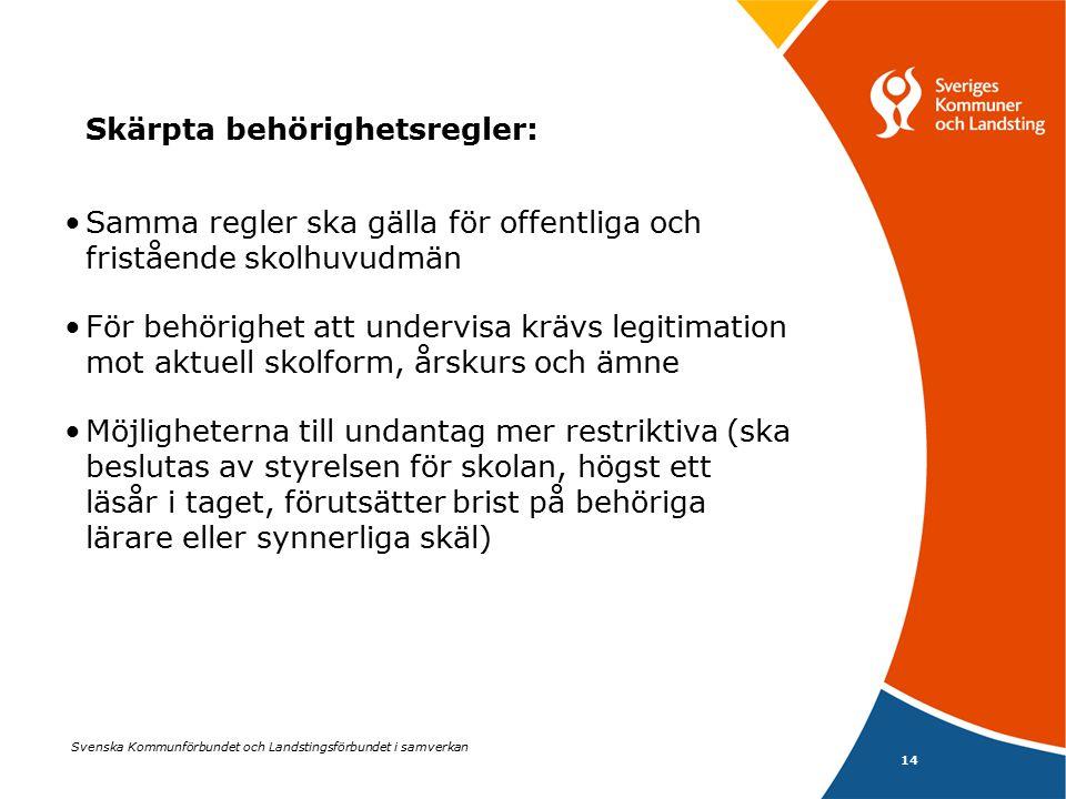 Svenska Kommunförbundet och Landstingsförbundet i samverkan 14 Skärpta behörighetsregler: Samma regler ska gälla för offentliga och fristående skolhuv