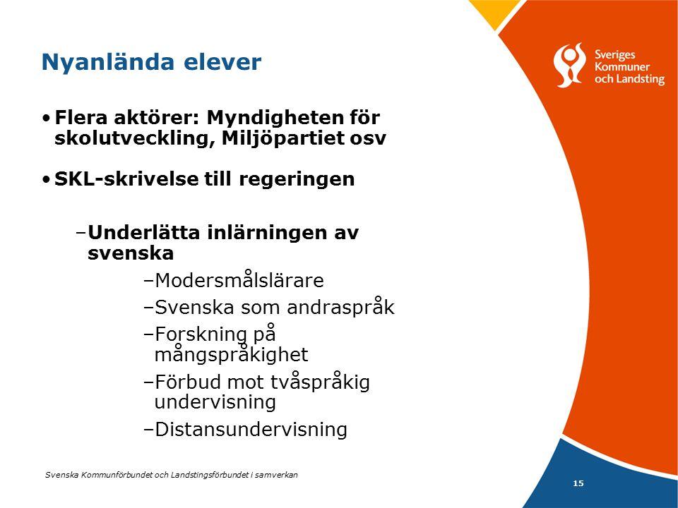Svenska Kommunförbundet och Landstingsförbundet i samverkan 15 Nyanlända elever Flera aktörer: Myndigheten för skolutveckling, Miljöpartiet osv SKL-sk