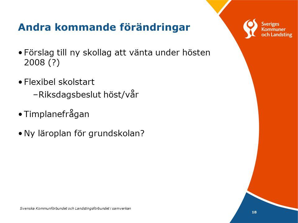 Svenska Kommunförbundet och Landstingsförbundet i samverkan 18 Andra kommande förändringar Förslag till ny skollag att vänta under hösten 2008 (?) Fle