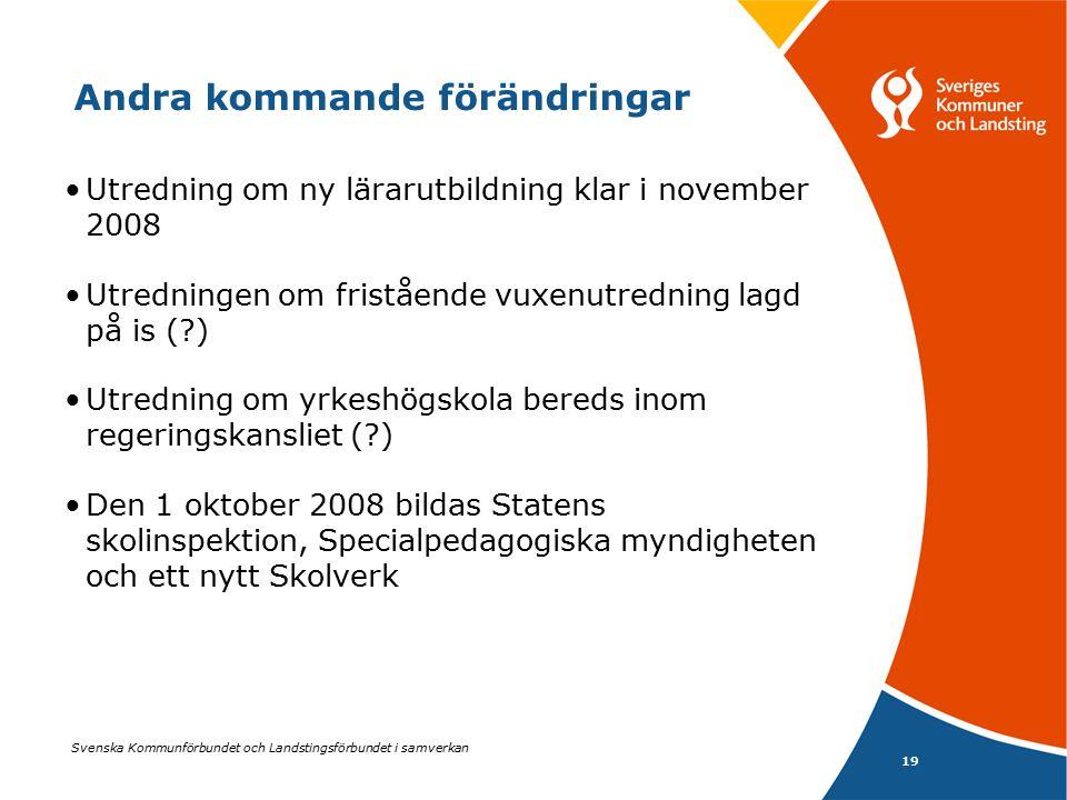 Svenska Kommunförbundet och Landstingsförbundet i samverkan 19 Andra kommande förändringar Utredning om ny lärarutbildning klar i november 2008 Utredn
