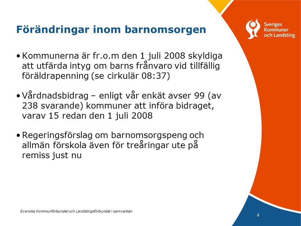 Svenska Kommunförbundet och Landstingsförbundet i samverkan 2 Förändringar inom barnomsorgen Kommunerna är fr.o.m den 1 juli 2008 skyldiga att utfärda