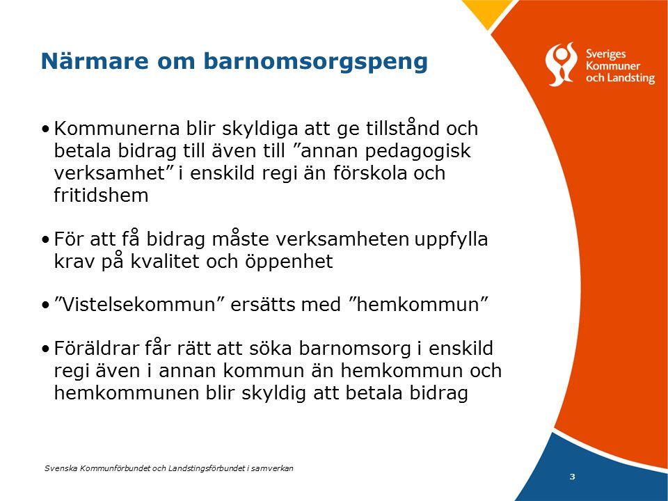 Svenska Kommunförbundet och Landstingsförbundet i samverkan 3 Närmare om barnomsorgspeng Kommunerna blir skyldiga att ge tillstånd och betala bidrag t