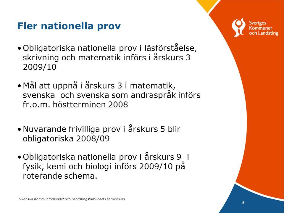 Svenska Kommunförbundet och Landstingsförbundet i samverkan 5 Fler nationella prov Obligatoriska nationella prov i läsförståelse, skrivning och matema