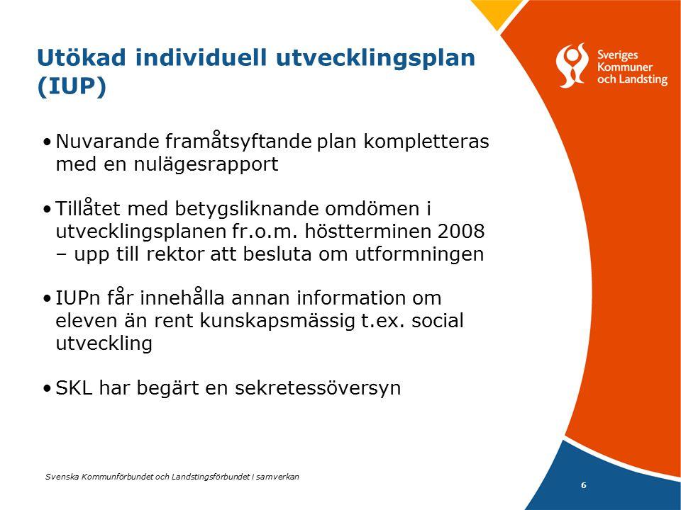 Svenska Kommunförbundet och Landstingsförbundet i samverkan 6 Utökad individuell utvecklingsplan (IUP) Nuvarande framåtsyftande plan kompletteras med en nulägesrapport Tillåtet med betygsliknande omdömen i utvecklingsplanen fr.o.m.