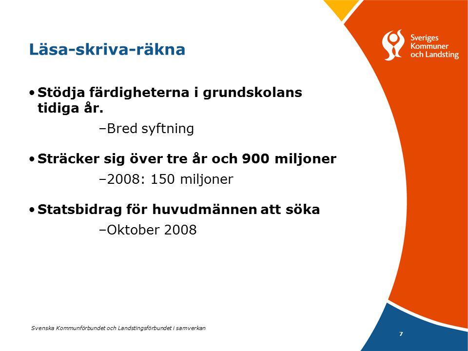 Svenska Kommunförbundet och Landstingsförbundet i samverkan 7 Läsa-skriva-räkna Stödja färdigheterna i grundskolans tidiga år. –Bred syftning Sträcker