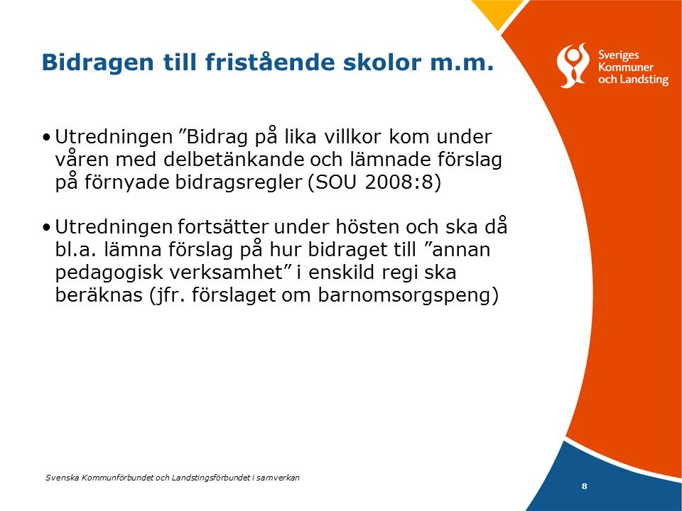 """Svenska Kommunförbundet och Landstingsförbundet i samverkan 8 Bidragen till fristående skolor m.m. Utredningen """"Bidrag på lika villkor kom under våren"""