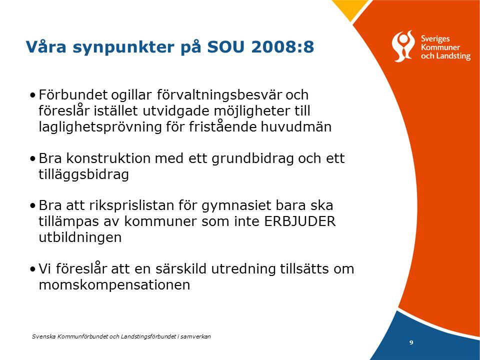 Svenska Kommunförbundet och Landstingsförbundet i samverkan 9 Våra synpunkter på SOU 2008:8 Förbundet ogillar förvaltningsbesvär och föreslår istället