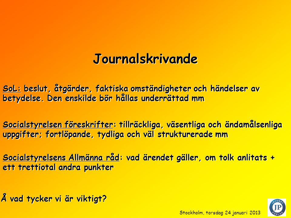 Journalskrivande SoL: beslut, åtgärder, faktiska omständigheter och händelser av betydelse. Den enskilde bör hållas underrättad mm Socialstyrelsens Al