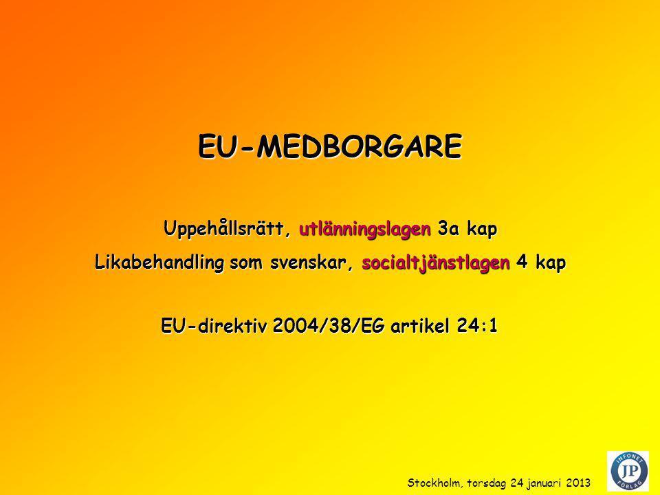EU-MEDBORGARE Likabehandling som svenskar, socialtjänstlagen 4 kap Uppehållsrätt, utlänningslagen 3a kap EU-direktiv 2004/38/EG artikel 24:1 Stockholm
